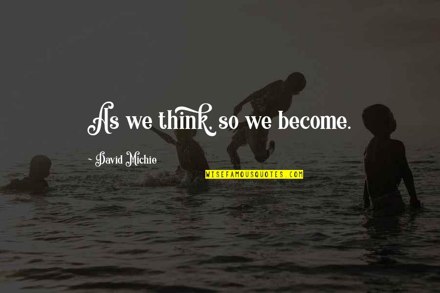 David Michie Quotes By David Michie: As we think, so we become.