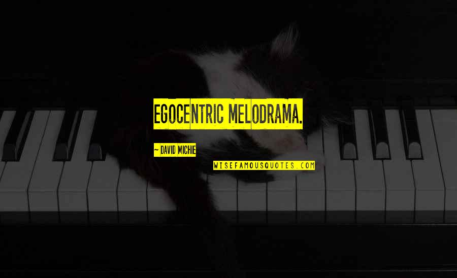 David Michie Quotes By David Michie: egocentric melodrama.
