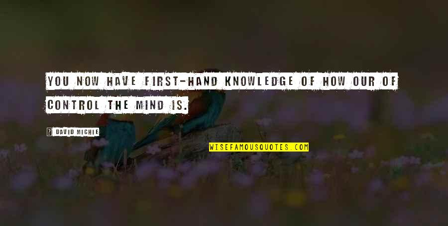 David Michie Quotes By David Michie: You now have first-hand knowledge of how our