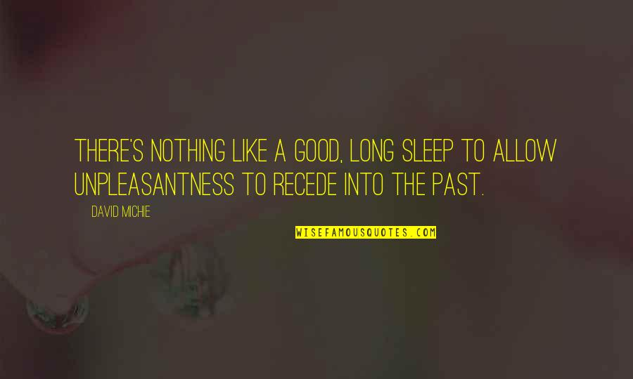 David Michie Quotes By David Michie: There's nothing like a good, long sleep to