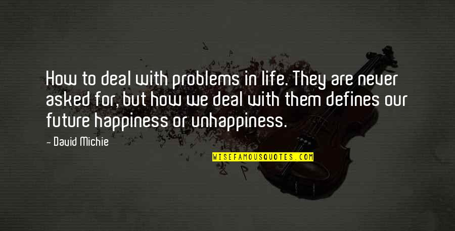 David Michie Quotes By David Michie: How to deal with problems in life. They