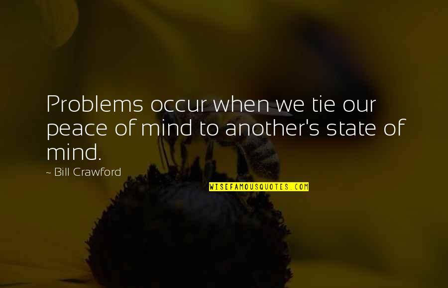 David Miliband Quotes By Bill Crawford: Problems occur when we tie our peace of