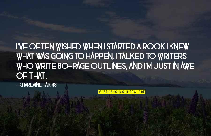 David Miliband Quotes By Charlaine Harris: I've often wished when I started a book