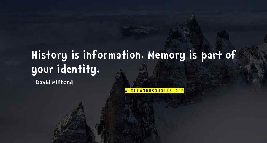 David Miliband Quotes By David Miliband: History is information. Memory is part of your