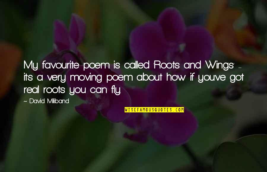 David Miliband Quotes By David Miliband: My favourite poem is called 'Roots and Wings'