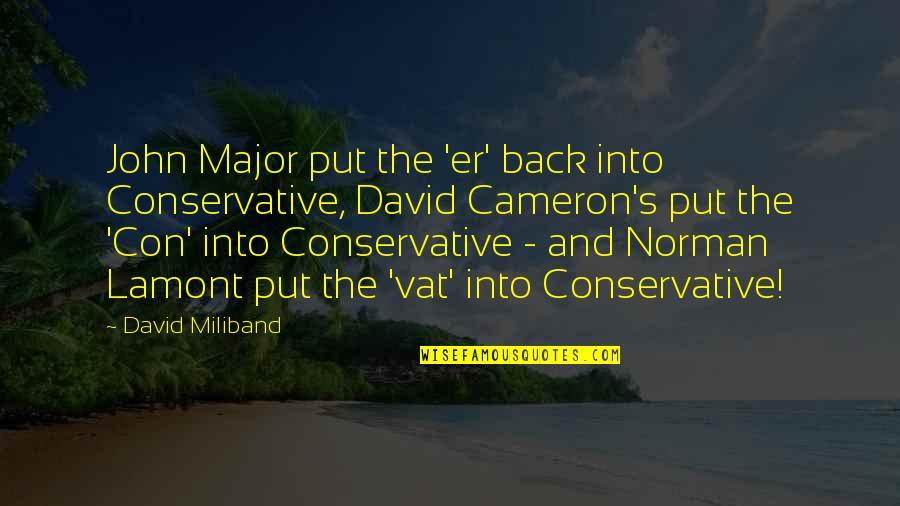 David Miliband Quotes By David Miliband: John Major put the 'er' back into Conservative,