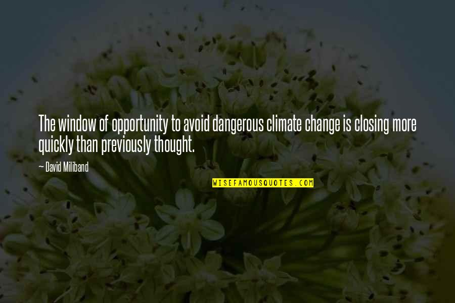 David Miliband Quotes By David Miliband: The window of opportunity to avoid dangerous climate