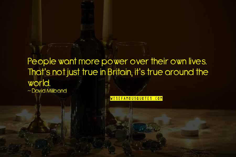 David Miliband Quotes By David Miliband: People want more power over their own lives.