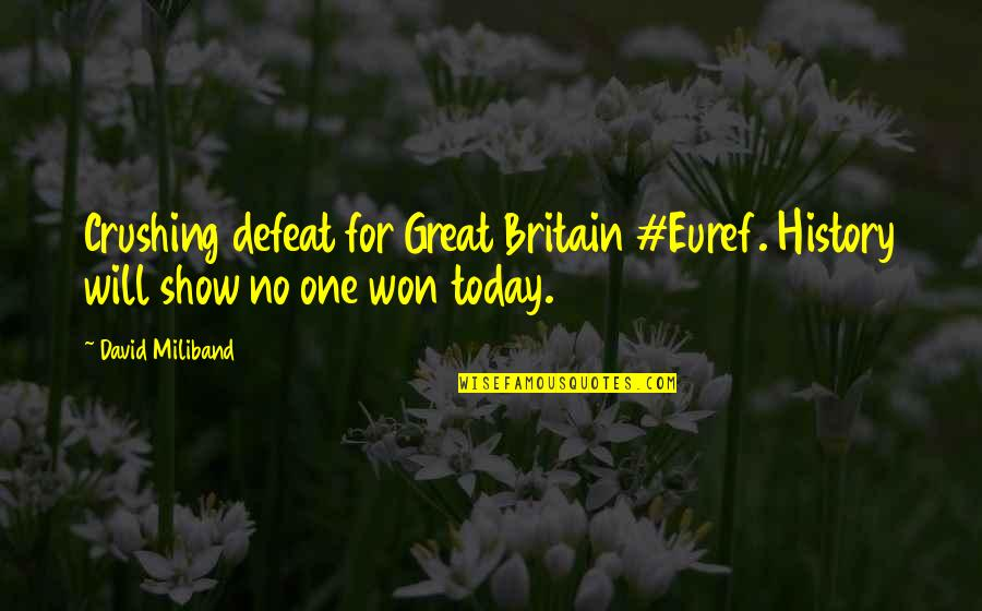 David Miliband Quotes By David Miliband: Crushing defeat for Great Britain #Euref. History will