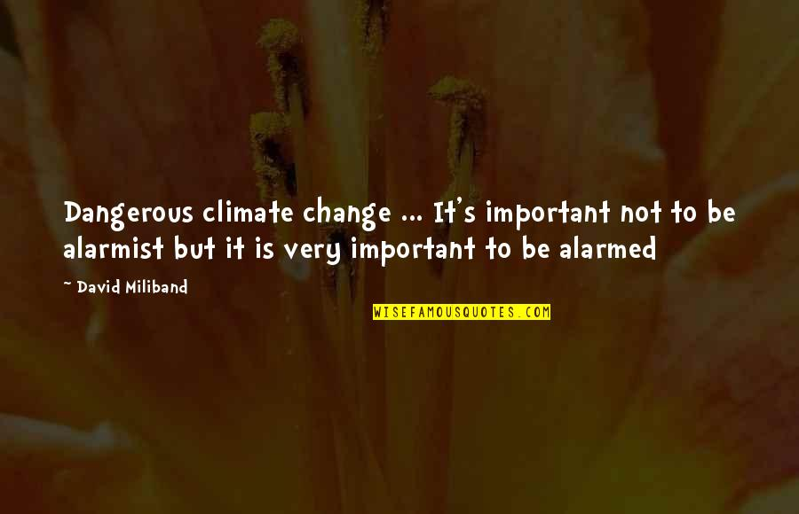 David Miliband Quotes By David Miliband: Dangerous climate change ... It's important not to