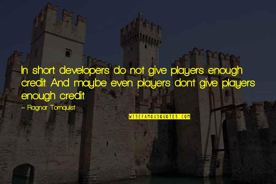 David Miliband Quotes By Ragnar Tornquist: In short: developers do not give players enough