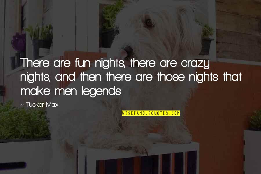 David Miliband Quotes By Tucker Max: There are fun nights, there are crazy nights,