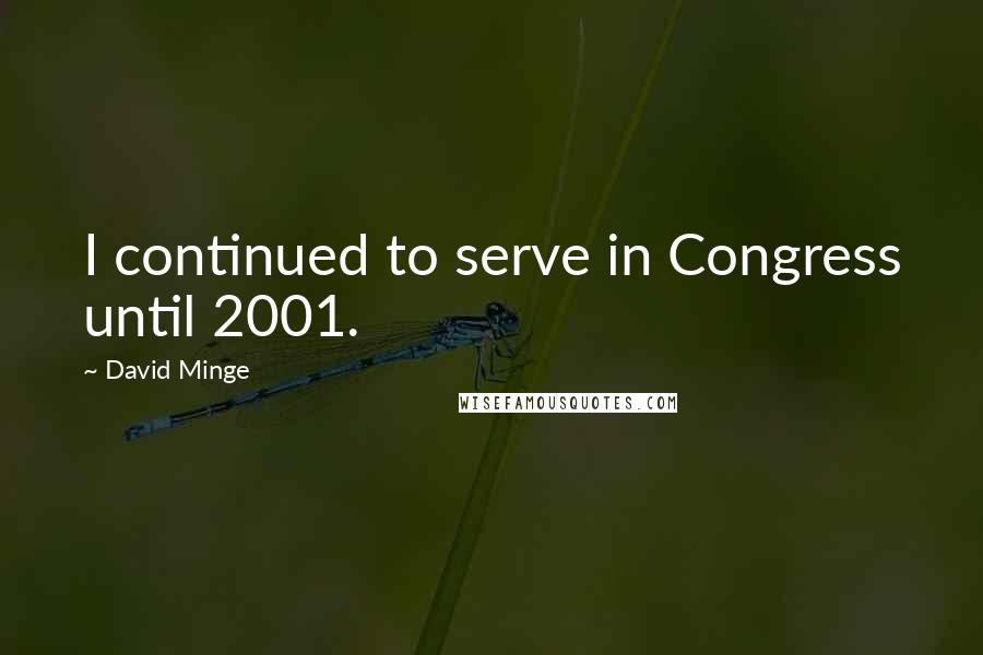 David Minge quotes: I continued to serve in Congress until 2001.
