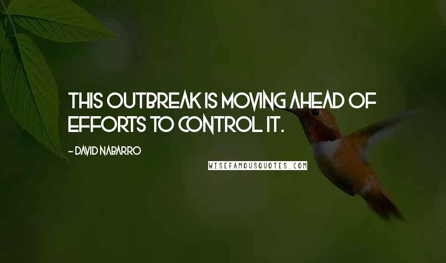 David Nabarro quotes: This outbreak is moving ahead of efforts to control it.