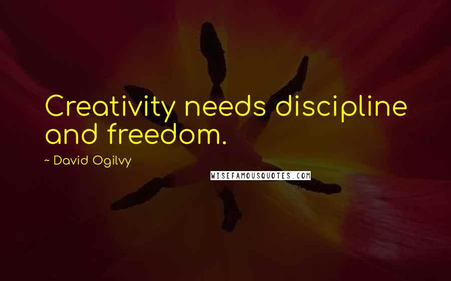 David Ogilvy quotes: Creativity needs discipline and freedom.
