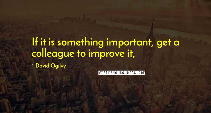 David Ogilvy quotes: If it is something important, get a colleague to improve it,
