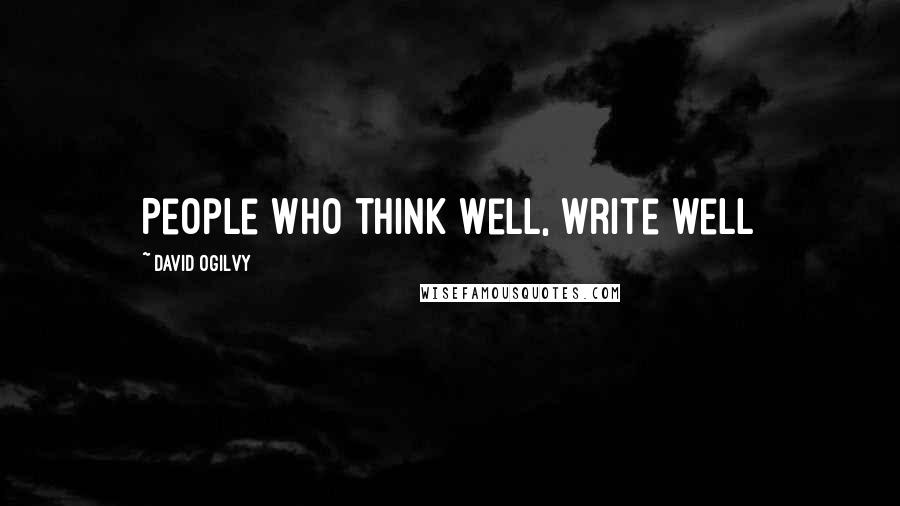 David Ogilvy quotes: People who think well, write well