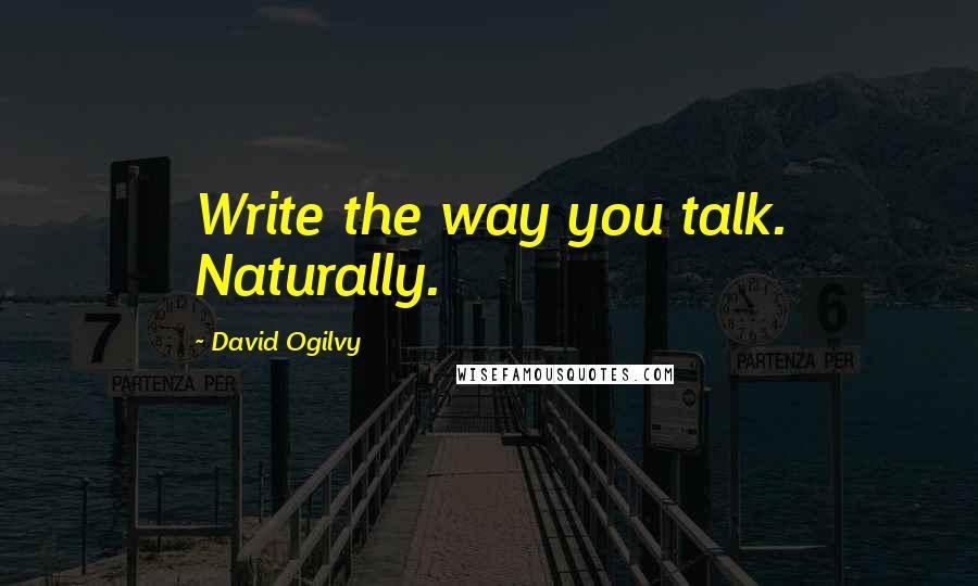 David Ogilvy quotes: Write the way you talk. Naturally.