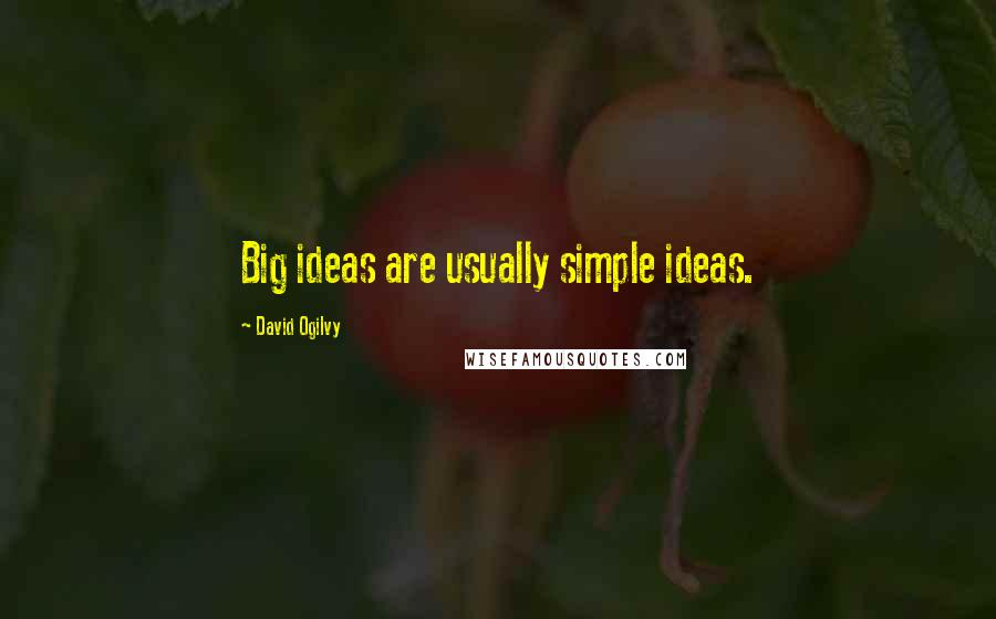 David Ogilvy quotes: Big ideas are usually simple ideas.