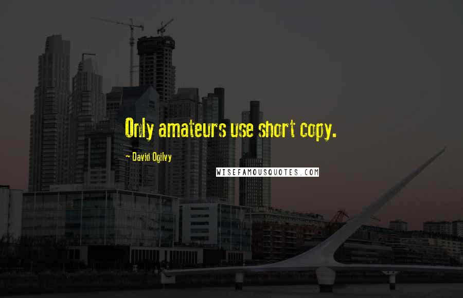 David Ogilvy quotes: Only amateurs use short copy.