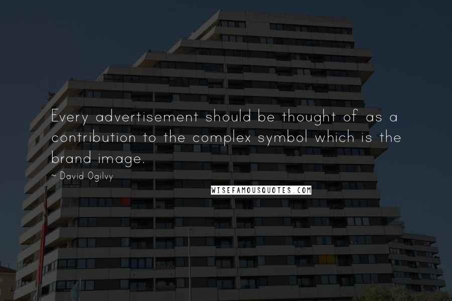 David Ogilvy quotes: Every advertisement should be thought of as a contribution to the complex symbol which is the brand image.