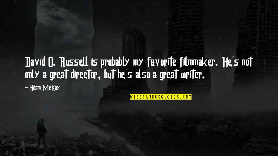 David O'leary Quotes By Adam McKay: David O. Russell is probably my favorite filmmaker.