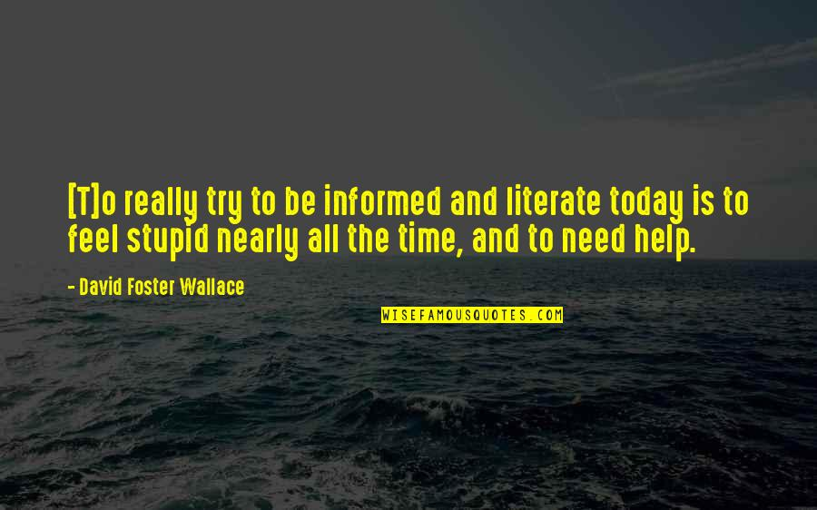 David O'leary Quotes By David Foster Wallace: [T]o really try to be informed and literate
