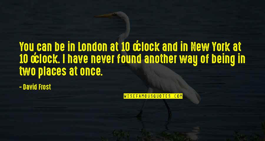David O'leary Quotes By David Frost: You can be in London at 10 o'clock