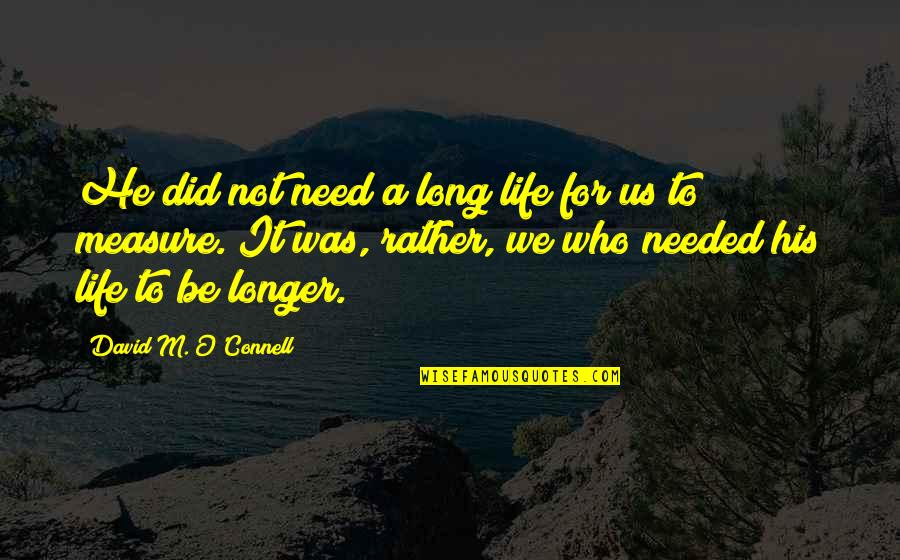 David O'leary Quotes By David M. O'Connell: He did not need a long life for