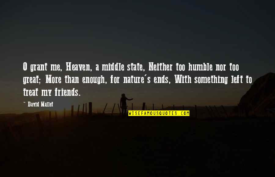 David O'leary Quotes By David Mallet: O grant me, Heaven, a middle state, Neither