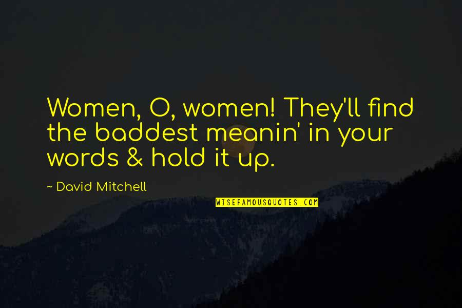 David O'leary Quotes By David Mitchell: Women, O, women! They'll find the baddest meanin'