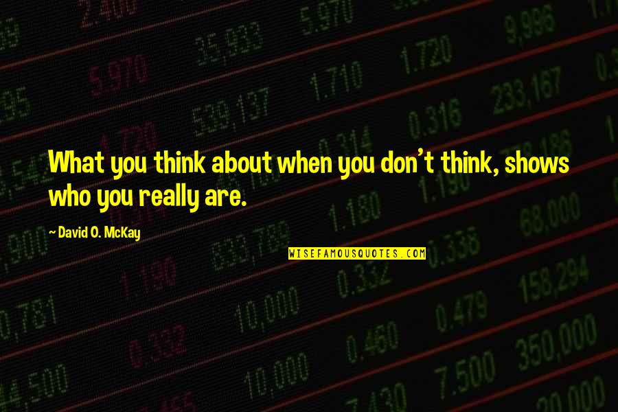 David O'leary Quotes By David O. McKay: What you think about when you don't think,