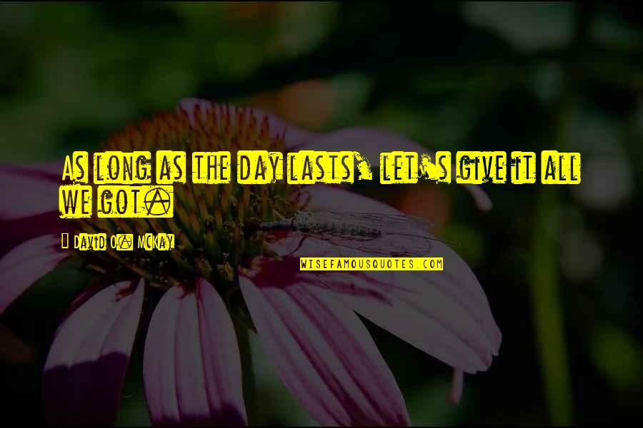 David O'leary Quotes By David O. McKay: As long as the day lasts, let's give