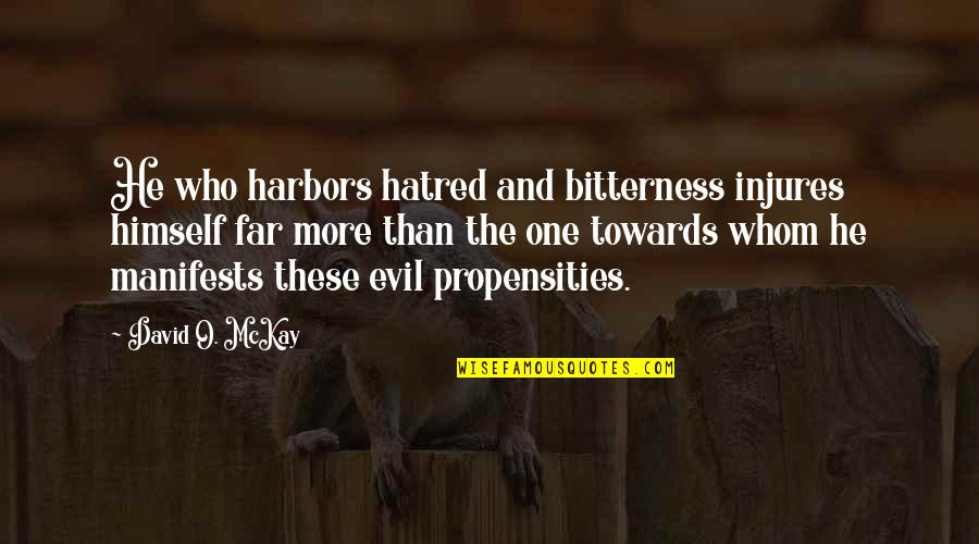 David O'leary Quotes By David O. McKay: He who harbors hatred and bitterness injures himself