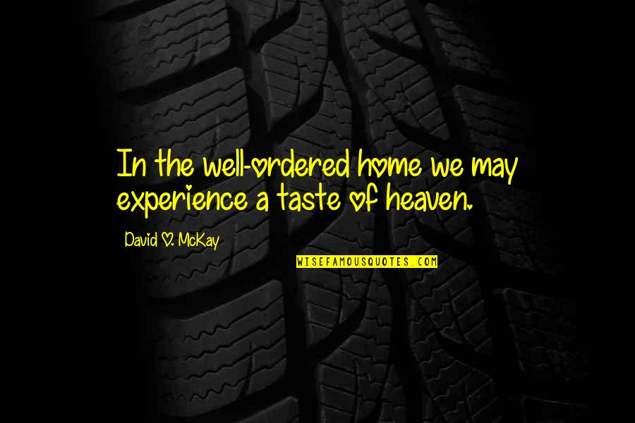 David O'leary Quotes By David O. McKay: In the well-ordered home we may experience a
