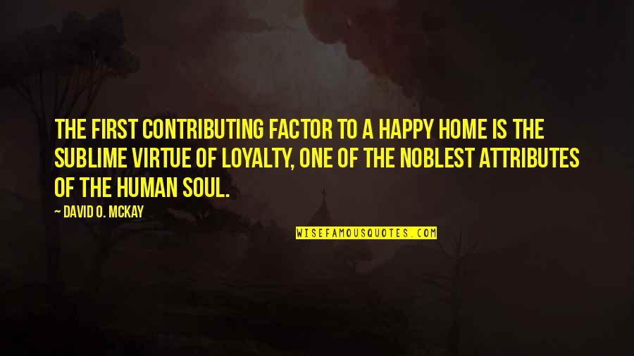 David O'leary Quotes By David O. McKay: The first contributing factor to a happy home