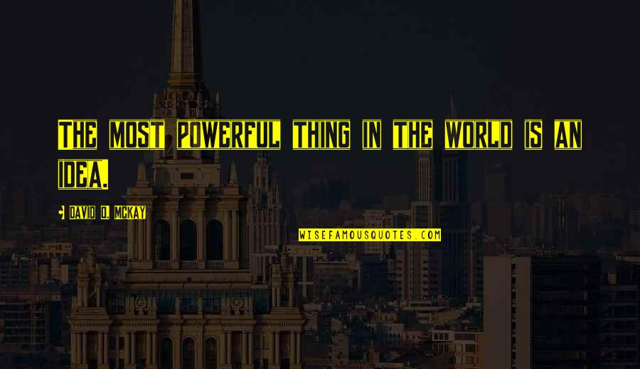 David O'leary Quotes By David O. McKay: The most powerful thing in the world is