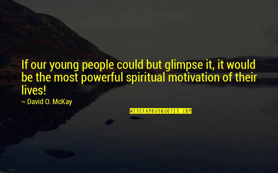 David O'leary Quotes By David O. McKay: If our young people could but glimpse it,
