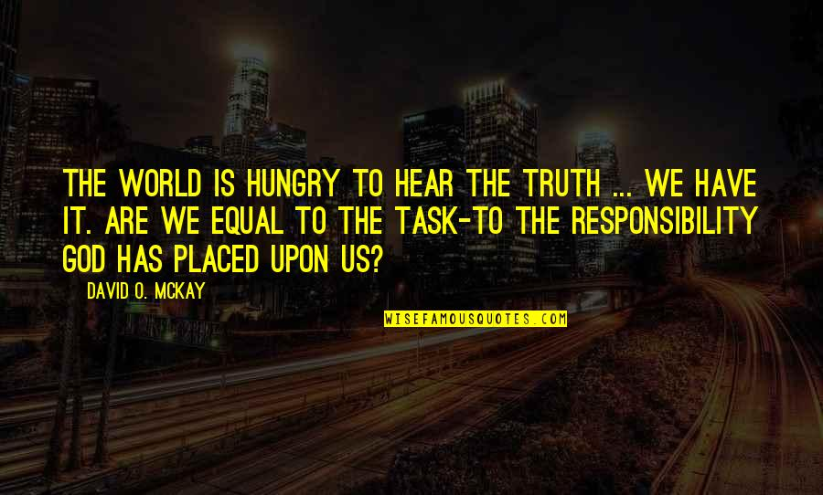 David O'leary Quotes By David O. McKay: The world is hungry to hear the truth