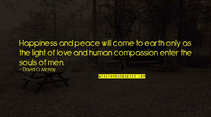 David O'leary Quotes By David O. McKay: Happiness and peace will come to earth only