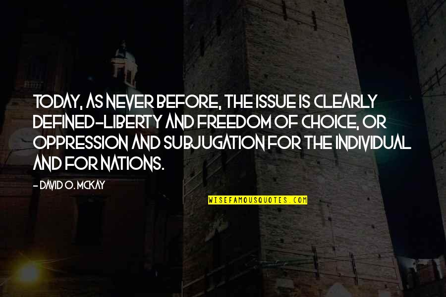 David O'leary Quotes By David O. McKay: Today, as never before, the issue is clearly