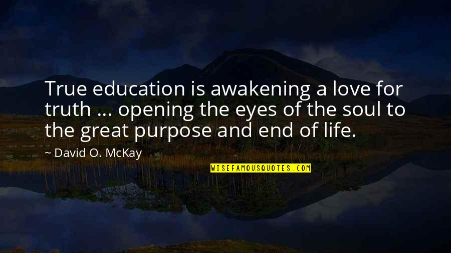 David O'leary Quotes By David O. McKay: True education is awakening a love for truth