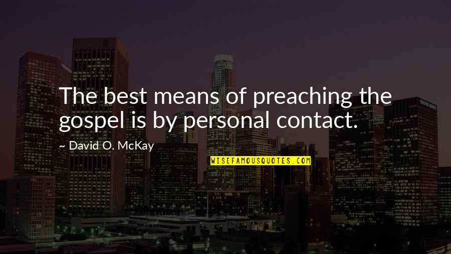 David O'leary Quotes By David O. McKay: The best means of preaching the gospel is