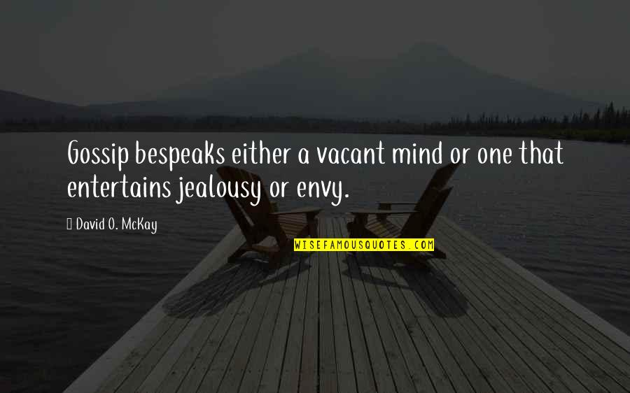 David O'leary Quotes By David O. McKay: Gossip bespeaks either a vacant mind or one