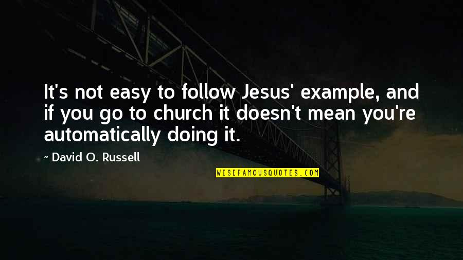 David O'leary Quotes By David O. Russell: It's not easy to follow Jesus' example, and
