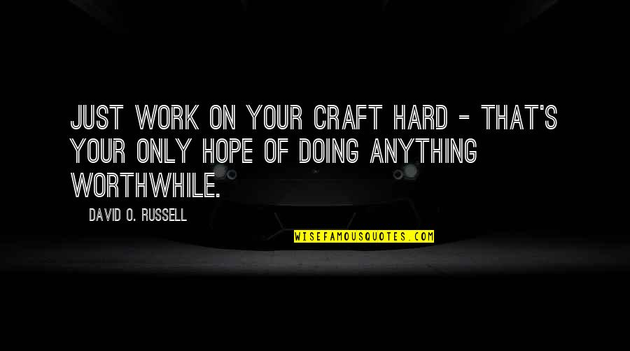 David O'leary Quotes By David O. Russell: Just work on your craft hard - that's