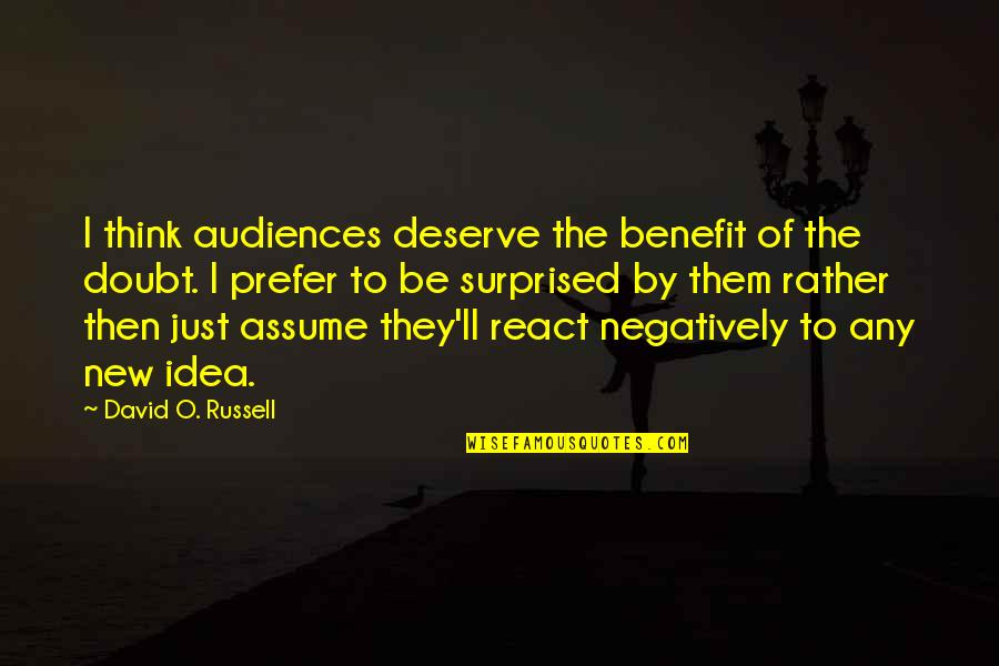 David O'leary Quotes By David O. Russell: I think audiences deserve the benefit of the