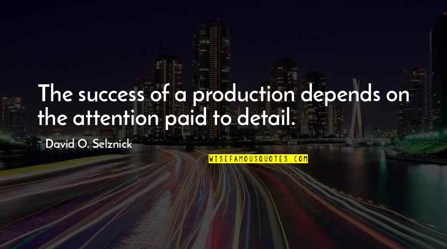 David O'leary Quotes By David O. Selznick: The success of a production depends on the