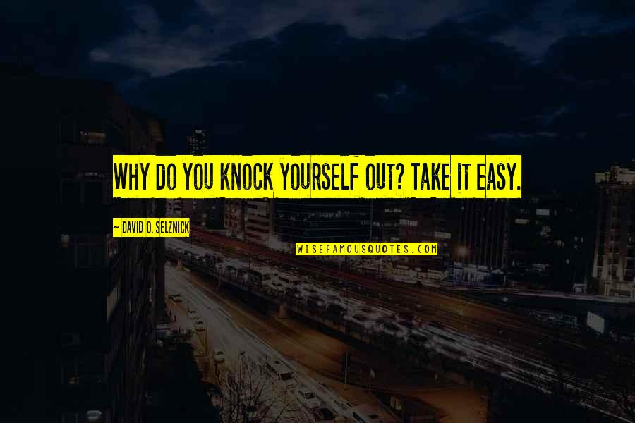 David O'leary Quotes By David O. Selznick: Why do you knock yourself out? Take it