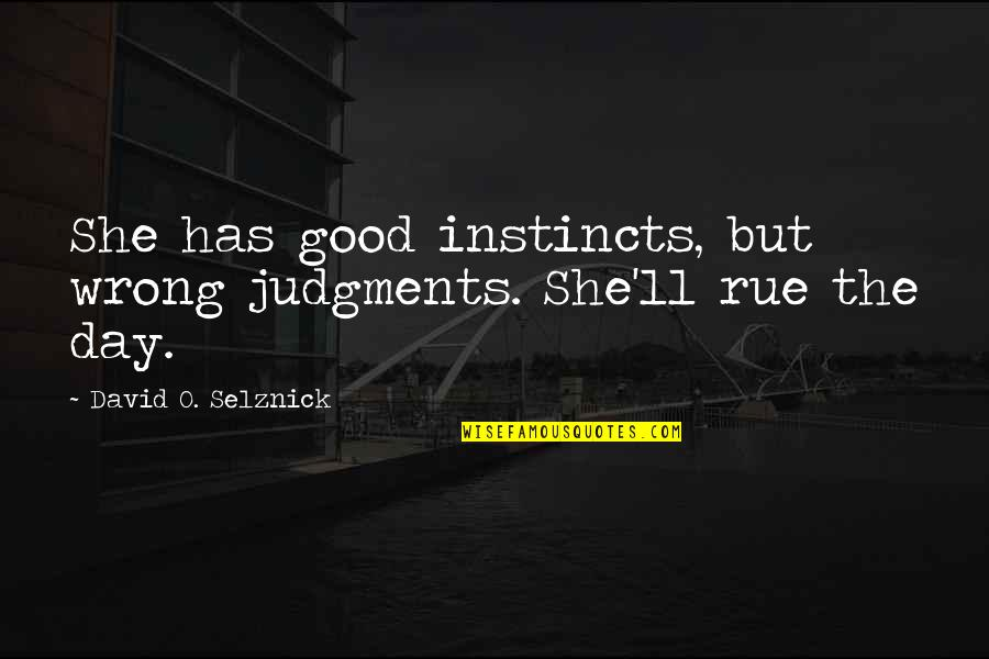 David O'leary Quotes By David O. Selznick: She has good instincts, but wrong judgments. She'll